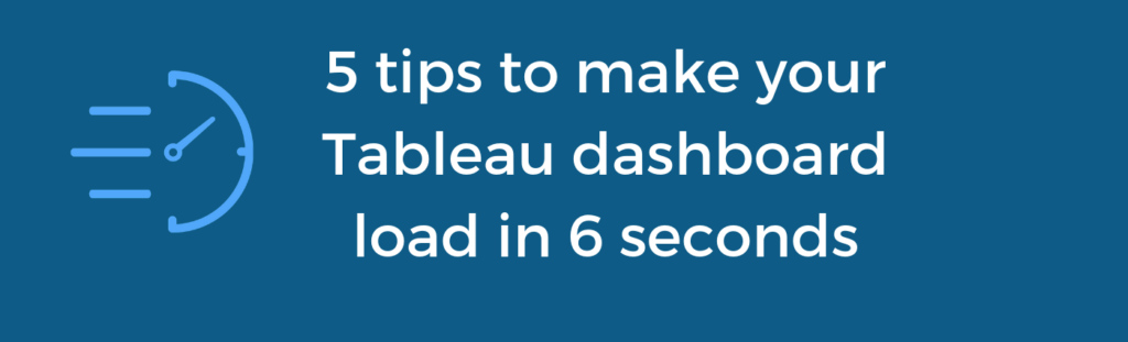 Make your Tableau Dashboard load in 6 seconds
